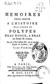 Memoires pour servir a l'histoire d'un genre de Polypes d'eau douce, a bras en forme de cornes: Volume1