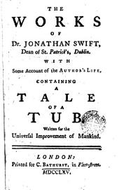 A Tale of a Tub: Written for the Universal Improvement of Mankind To which is Added an Account of a Battle Between the Antient and Modern Books Un St Jamess Library