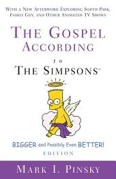 The Gospel according to The Simpsons, Bigger and Possibly Even Better! Edition: With a New Afterword Exploring South Park, Family Guy, & Other Animated TV Shows