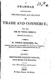 A Grammar illustrating the principles and practice of trade and commerce, etc