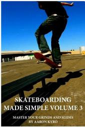 Skateboarding Made Simple Vol 3: Master Your Grinds and Slides