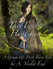 The Twelve Huntsmen: A Grimm and Dirty Sex Tale