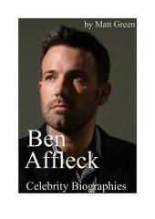 Celebrity Biographies - The Amazing Life Of Ben Affleck - Famous Actors