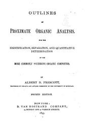 Outlines of Proximate Organic Analysis: For the Identification, Separation, and Quantitative Determination of the More Commonly Occurring Organic Compounds