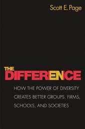 The Difference: How the Power of Diversity Creates Better Groups, Firms, Schools, and Societies - New Edition