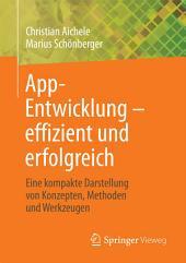 App-Entwicklung – effizient und erfolgreich: Eine kompakte Darstellung von Konzepten, Methoden und Werkzeugen