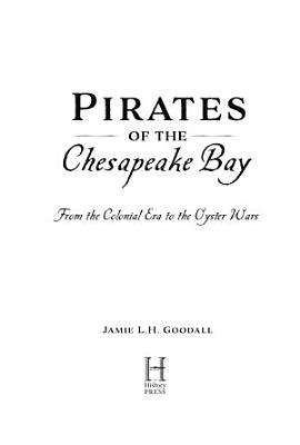 Pirates of the Chesapeake Bay  From the Colonial Era to the Oyster Wars