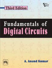 FUNDAMENTALS OF DIGITAL CIRCUITS: Edition 3