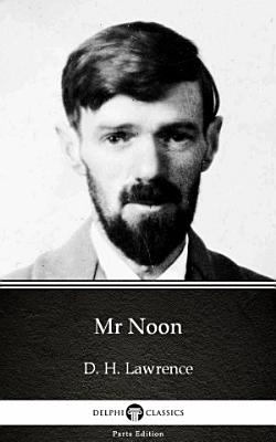 Mr Noon by D  H  Lawrence   Delphi Classics  Illustrated