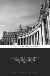 Two Essays on Scripture Miracles and on Ecclesiastical