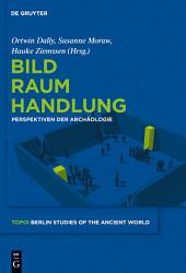 Bild - Raum - Handlung: Perspektiven der Archäologie