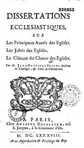 Dissertations ecclésiastiques sur les principaus autels des Eglises, les jubés des églises, la clôture du choeur des églises