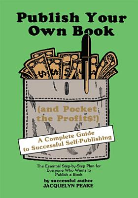Publish Your Own Book  and Pocket the Profits   A Complete Guide to Successful Self Publishing