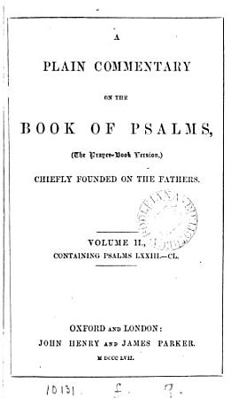 A plain commentary on the Book of psalms  the Prayer book version   chiefly founded on the fathers  by W  Fraser   PDF