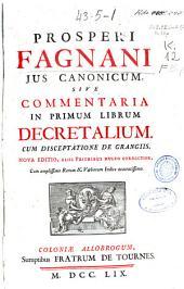 Prosperi Fagnani Jus canonicum sive commentaria in primum librum decretalium: cum disceptatione de Grangiis
