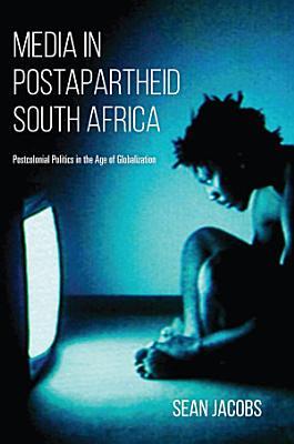 Media in Postapartheid South Africa PDF