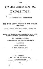 The English Orthographical Expositor: Being a Compendious Selection of the Most Useful Words in the English Language, Divided According to Syllables, Accented, and Explained. Also, a List of More Than Eight Hundred Words, Similar, Or Nearly Similar in Pronunciation, But of Different Spelling and Import
