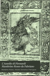 L'Assedio di Firenzedi Mambrino Roseo da Fabriano: poema in ottava rima, dichiarato con note critiche, storiche e biografiche