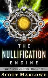 The Nullification Engine: The Alchemancer: Book Two