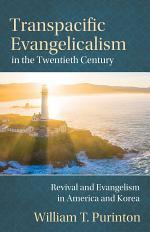 Transpacific Evangelicalism in the Twentieth Century: Revival and Evangelism in America and Korea