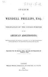 Speech of Wendell Phillips in vindication of the course pursued by the American Abolitionists