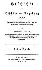 Geschichte der Bischöfe von Augsburg: Chronologisch und diplomatisch verfaßt, und mit historischen Bemerkungen beleuchtet, Band 1