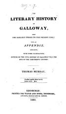 The Literary History of Galloway     With an Appendix  Containing     Notices of the Civil History of Galloway Till the End of the Thirteenth Century PDF
