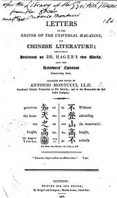 Letters [signed, Sinologus Berolinensis, pseud., i.e. A. Montucci] to the Editor of the Universal Magazine, on Chinese Literature: including strictures on Dr. Hager's two works, and the Reviewers' opinions concerning them, collected and edited by A. Montucci