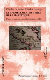 Le tremblement de terre de la Martinique: Drame en cinq actes, suivi de documents inédits