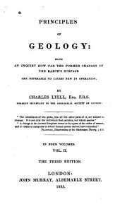 Principles of Geology: Being an Attempt to Explain the Former Changes of the Earth's Surface, by Reference to Causes Now in Operation, Volume 2
