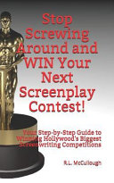 Stop Screwing Around and Win Your Next Screenplay Contest!: Your Step-By-Step Guide to Winning Hollywood's Biggest Screenwriting Competitions