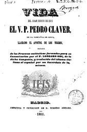Vida del gran siervo de Dios, el V.P. Pedro Claver, de la Compañía de Jesús, llamado el Apóstol de los negros