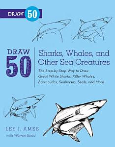 Draw 50 Sharks  Whales  and Other Sea Creatures Book