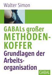 GABALs großer Methodenkoffer Grundlagen der Arbeitsorganisation