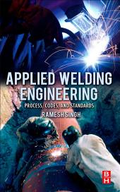 Applied Welding Engineering: Processes, Codes, and Standards