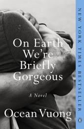 On Earth We're Briefly Gorgeous: A Novel