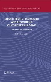 Seismic Design, Assessment and Retrofitting of Concrete Buildings: based on EN-Eurocode 8