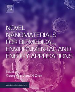 Novel Nanomaterials for Biomedical  Environmental and Energy Applications PDF