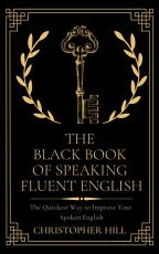 The Black Book of Speaking Fluent English  The Quickest Way to Improve Your Spoken English PDF