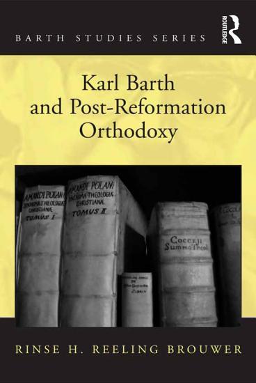 Karl Barth and Post Reformation Orthodoxy PDF