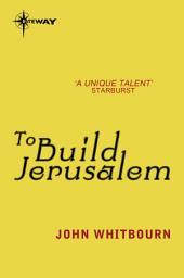 To Build Jerusalem