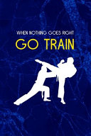 When Nothing Goes Right Go Train