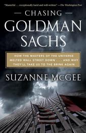 Chasing Goldman Sachs: How the Masters of the Universe Melted Wall Street Down...And Why They'll TakeUs to the Brink Again