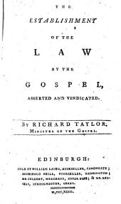 The Establishment of the Law by the Gospel, Asserted and Vindicated. [The Editor's Preface Signed: Thomas Bennet.]