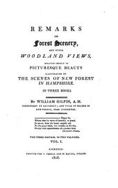 Remarks on forest scenery, and other woodland views, illustr. by the scenes of New-forest in Hampshire: Volume 1