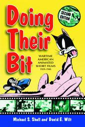 Doing Their Bit: Wartime American Animated Short Films, 1939–1945, 2d ed.