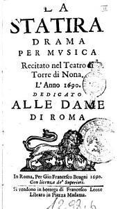 La Statira drama per musica recitato nel teatro di Torre di Nona. L'anno 1690. Dedicato alle dame di Roma