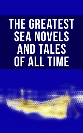 The Greatest Sea Novels and Tales of All Time PDF