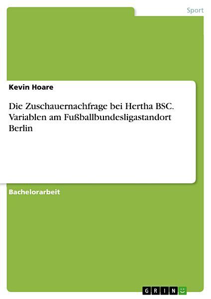 Die Zuschauernachfrage bei Hertha BSC  Variablen am Fu  ballbundesligastandort Berlin