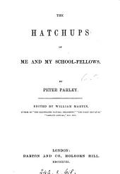 The hatchups of me and my schoolfellows, by Peter Parley, ed. [really written] by W. Martin